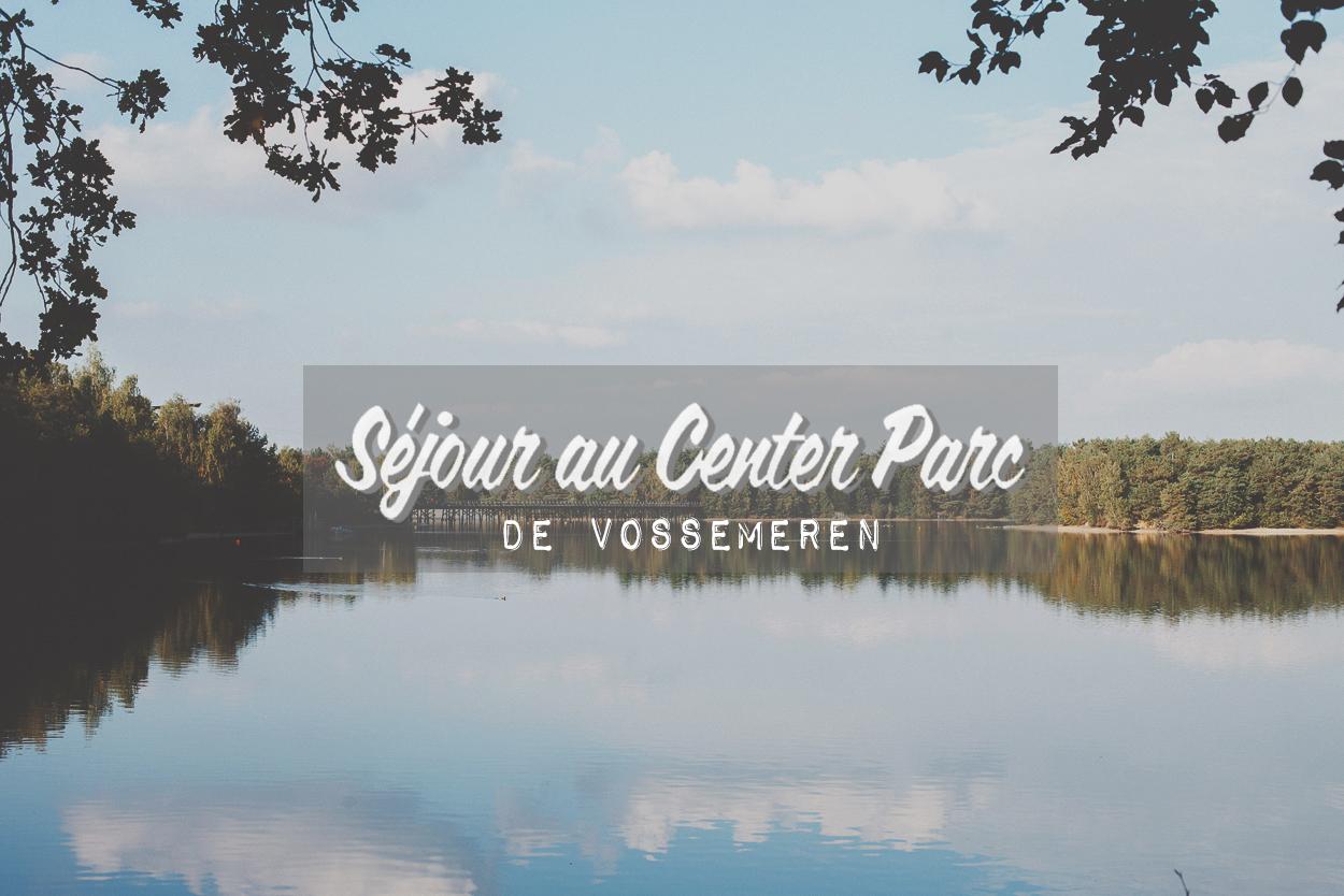 Séjour au Center Parcs de Vossemeren