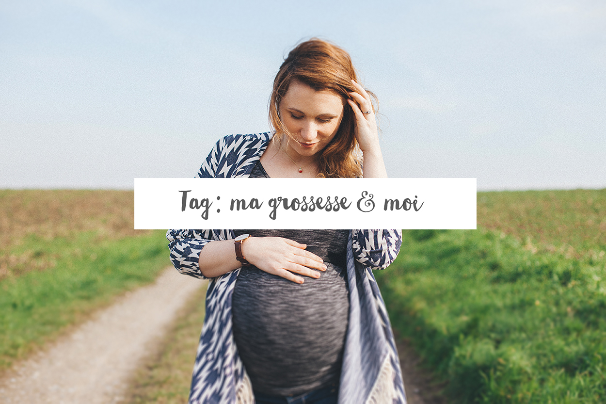 TAG : Ma grossesse & moi