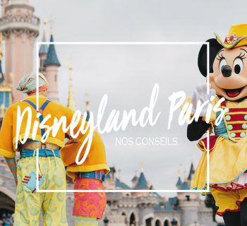 Disneyland Paris en 10 conseils